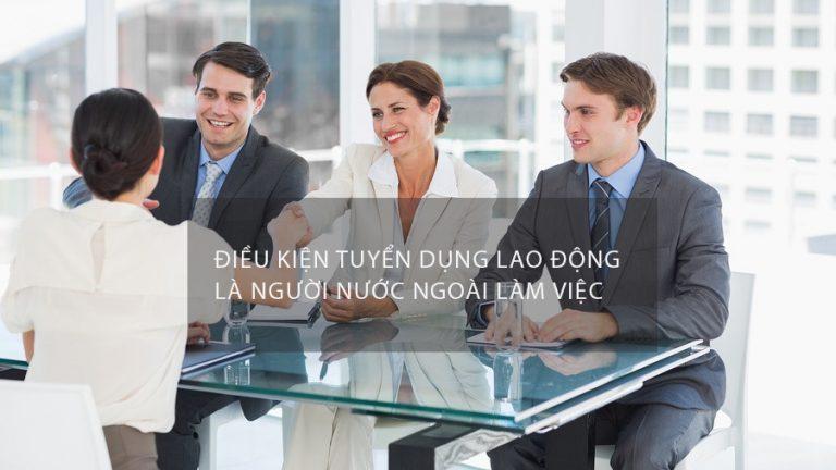 Điều kiện tuyển dụng lao động là người nước ngoài làm việc