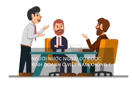 Người nước ngoài có được kinh doanh ở Việt Nam ?