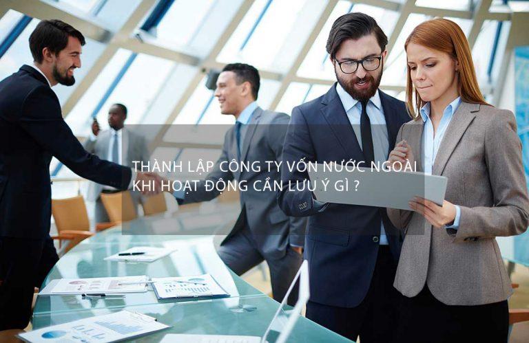 Thành lập công ty vốn nước ngoài khi hoạt động cần lưu ý gì? 05 ĐIỀU QUAN TRỌNG