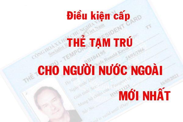 Tư vấn điều kiện cấp thẻ tạm trú cho người nước ngoài, chi phí cấp thẻ, cho phép chuyển đổi tất cả các diện visa DL, TT, DN, LĐ 1, LĐ 2, ĐT1, ĐT2, ĐT3, ĐT4