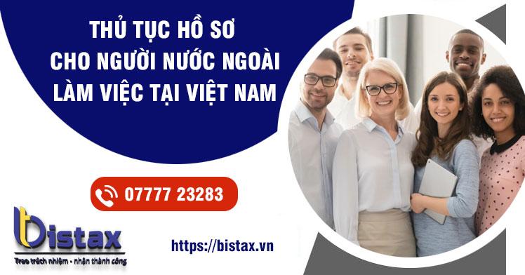 Thủ tục hồ sơ cho người nước ngoài làm việc tại Việt Nam